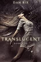 Translucent (Translucent, #1) by Dan Rix