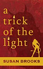 A Trick of the Light by Susan Brooks