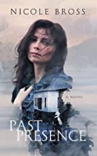 Past Presence by Nicole Bross