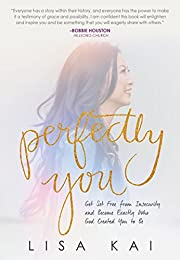 Perfectly You: Get Set Free From Insecurity…