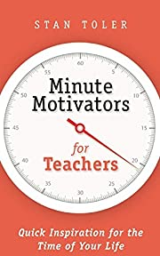 Minute Motivators For Teachers by Stan Toler