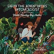 Evelyn the Adventurous Entomologist: The…