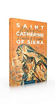 Saint Catherine of Siena: Mystic of Fire,…