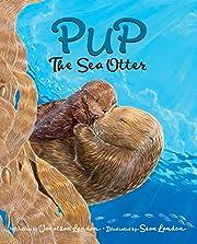 Pup the Sea Otter por Jonathan London