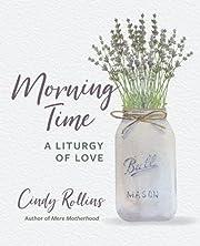 Morning Time: A Liturgy of Love de Cindy…