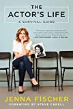 The actor's life : a survival guide / Jenna Fischer