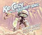 Kid Crazy and the Kilowatt King by Claudio…