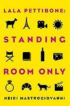 Lala Pettibone: Standing Room Only by Heidi…