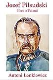 Jozef pilsudski : Hero of poland