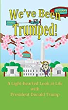 We've Been Trumped! by Assorted AUTHORS