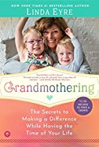 Grandmothering: The Secrets to Making a…