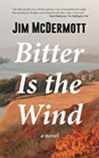 Bitter Is the Wind: A Novel by Jim McDermott