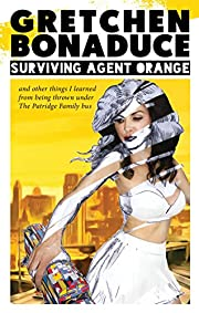 Surviving Agent Orange: And Other Things I…