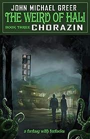 The Weird of Hali: Chorazin de John Michael…