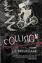 Collision: Stories by J. S. Breukelaar