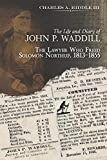 The life and diary of John P. Waddill : the lawyer who freed Solomon Northup, 1813-1855 / Charles A. Riddle III