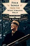 Folk songs from the West Virginia Hills / [collected and annotated by] Patrick Ward Gainer ; forward by Emily Hilliard
