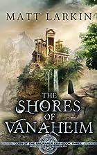 The Shores of Vanaheim by Matt Larkin