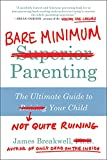 Bare minimum parenting : the ultimate guide to not quite ruining your child / James Breakwell