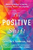 The positive shift : mastering mindset to improve happiness, health, and longevity / Catherine A. Sanderson