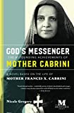 God's messenger : the astounding achievements of Mother Cabrini : a novel based on the life of Mother Frances X. Cabrini / Nicole Gregory