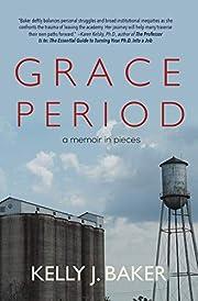 Grace Period: A Memoir in Pieces –…