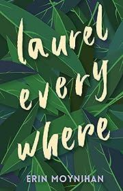 Laurel Everywhere af Erin Moynihan