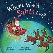 Where Would Santa Go?: a Christmas adventure…