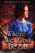 Where We First Began by Rebecca Elise
