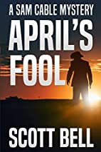 April's Fool by Scott Bell