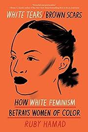 White Tears/Brown Scars: How White Feminism…
