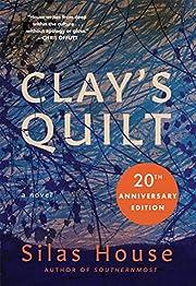 Clay's Quilt por Silas House