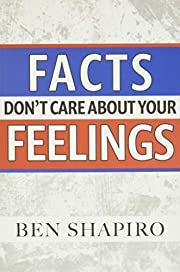 Facts Don't Care about Your Feelings de Ben…