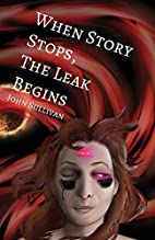 When Story Stops, the Leak Begins by John…