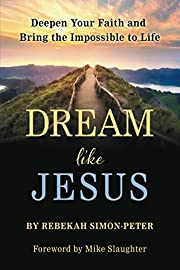 Dream Like Jesus: Deepen Your Faith and…