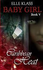 Caribbean Heat (Baby Girl Book 5) by Elle…