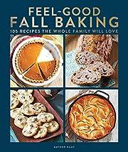 Feel-Good Fall Baking: 105 Recipes the Whole…