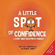 A Little SPOT of Confidence: A Story About…