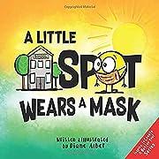 A Little SPOT Wears A Mask por Diane Alber