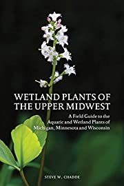 Wetland Plants of the Upper Midwest: A Field…