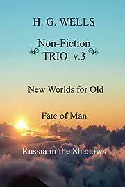 H. G. Wells Non-Fiction TRIO v.3: New Worlds…