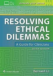 Resolving Ethical Dilemmas por Dr. Bernard…