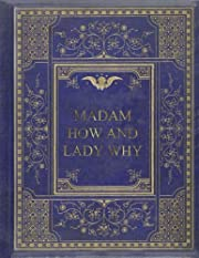 Madam How and Lady Why af Charles Kingsley