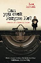 Can You Ever Forgive Me?: Memoirs of a…