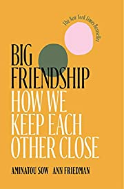 Big Friendship: How We Keep Each Other Close…