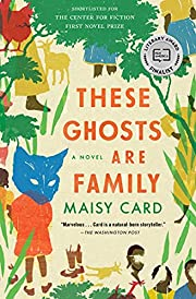 These Ghosts Are Family: A Novel af Maisy…