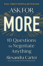 Ask for More: 10 Questions to Negotiate…