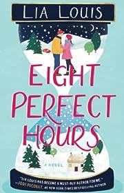 Eight Perfect Hours: A Novel de Lia Louis