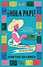 Hola Papi: How to Come Out in a Walmart Parking Lot and Other Life Lessons - John Paul Brammer