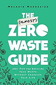 The (Almost) Zero-Waste Guide: 100 Tips for…